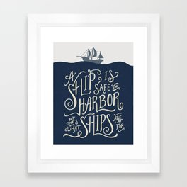A ship is safe in harbor but that's not what ships are for. Hand lettered nautical quote. Framed Art Print