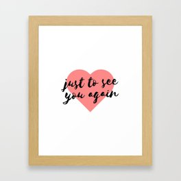 Just to See You Again (1) Framed Art Print