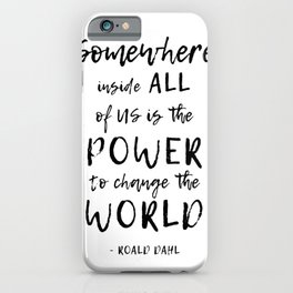 Somewhere inside all of us is the power to change the world iPhone Case