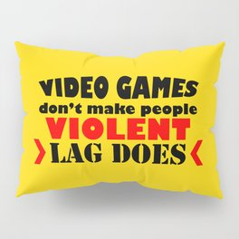 Video games don't make people violent lag does Pillow Sham