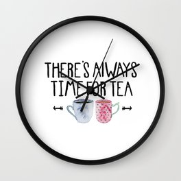 Always Time For Tea! Wall Clock