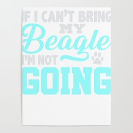 If I Can't Bring My Beagle I'm Not Going Poster