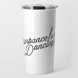 Disturbance at the Dancing Place Travel Mug