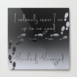 I Solemnly Swear I Am Up To No Good: Mischief Managed Metal Print