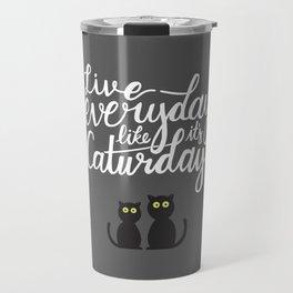 Live everyday like it's Caturday Travel Mug
