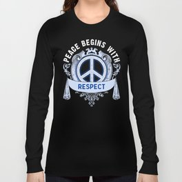 Peace Begins With Respect Peace Sign Inspiration Gift Long Sleeve T-shirt