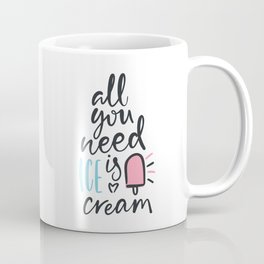 All you need is icecream. Bright colored lettering. Coffee Mug