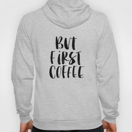But First Coffee black and white monochrome typography kitchen poster design home decor wall art Hoody