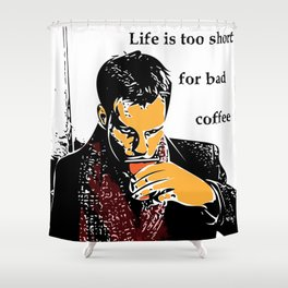 Life is too short for bad coffee (colour) Shower Curtain