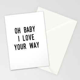 Oh Baby I Love Your Way Stationery Cards