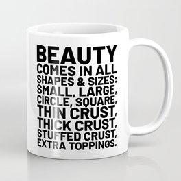Beauty Comes in All Shapes and Sizes Pizza Coffee Mug