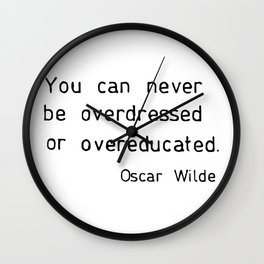 You can never be overdressed or overeducated Wall Clock
