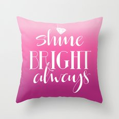Shine Bright Always Pink Inspirational Hand Lettered Typography Quote  Throw Pillow