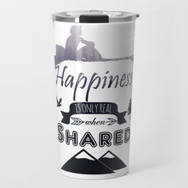 Happiness is only real when Shared Travel Mug
