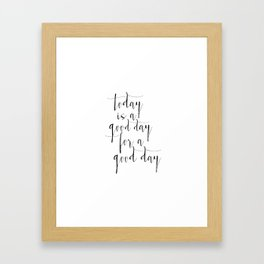 Printable Poster, Today Is a Good Day For A Good Day, Typography poster, Motivational Print Framed Art Print