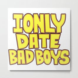 I only date bad boy - Lucy Metal Print