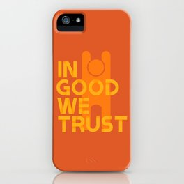 Trust in Good - Version 1 iPhone Case