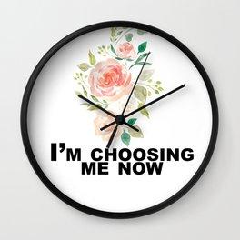 I'm choosing me now Wall Clock