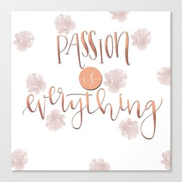Passion is everything Canvas Print