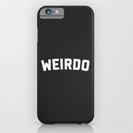 Weirdo Funny Quote iPhone Case