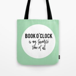 Book o'clock is my favourite time of all! Tote Bag