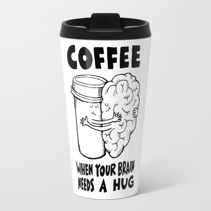 Gl Coffee When Your Brain Needs A Hug Travel Mug
