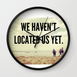 We haven't located us yet Wall Clock