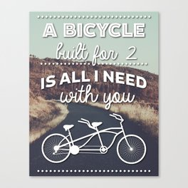 """""""A bicycle built for two is all I need with you""""  Canvas Print"""