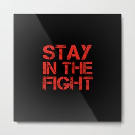 Stay in the fight Metal Print