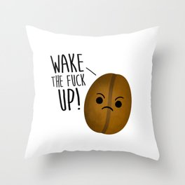 Wake The Fuck Up - Coffee Bean Throw Pillow