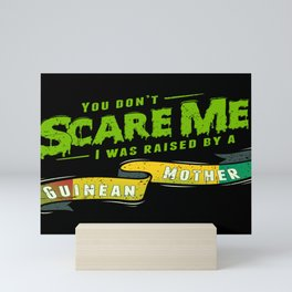 You Don't Scare Me I Was Raised By A Guinean Mother Mini Art Print