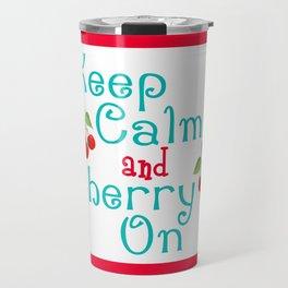 Keep Calm And Cherry On Travel Mug