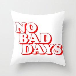 No Bad Days 2 Throw Pillow