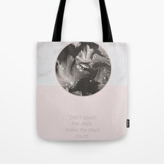 Don't count the days. Make the days count. Tote Bag