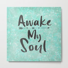 Inspiration: Awake My Soul  Metal Print