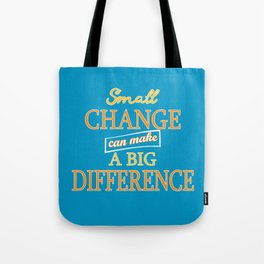 Small Change can make a Big Difference Tote Bag