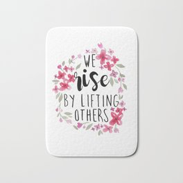 We Rise By Lifting Others Bath Mat