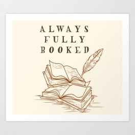 Always Fully Booked Art Print