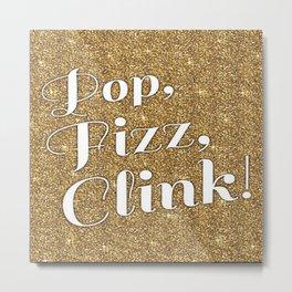 Gold Pop Fizz Clink Metal Print