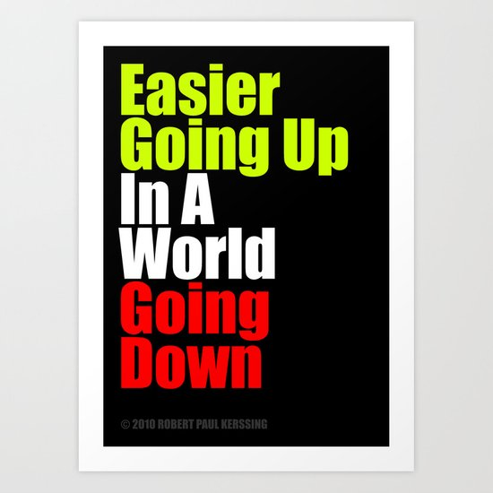 2010 - Easier Going Up In A World Going Down (Black) Art Print