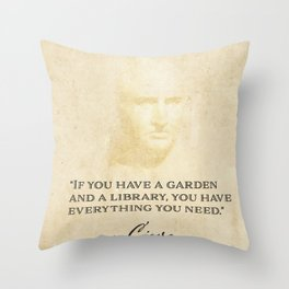 """""""If you have a garden and a library, you have everything you need."""" Cicero Throw Pillow"""