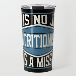 Nutritionist  - It Is No Job, It Is A Mission Travel Mug