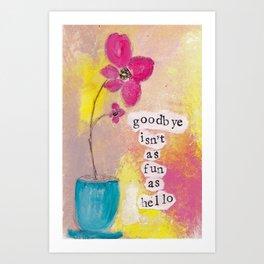 Goodbye Isn't as Fun as Hello Art Print
