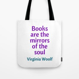 Books are the mirrors of the soul - Virginia Woolf Quote Tote Bag