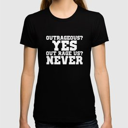 Outrageous? Yes Out Rage Us? Never T-Shirt T-shirt
