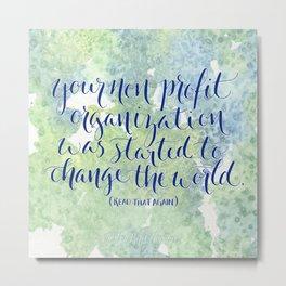 Change the World. Read That Again. Metal Print