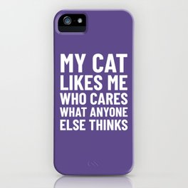My Cat Likes Me Who Cares What Anyone Else Thinks (Ultra Violet) iPhone Case