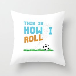 This Is How I Roll Soccer Balls Goalie Rugby Football Players Team Sports Gift Throw Pillow