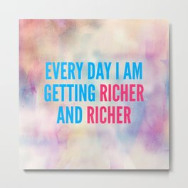 Every Day I Am Getting Richer And Richer Metal Print
