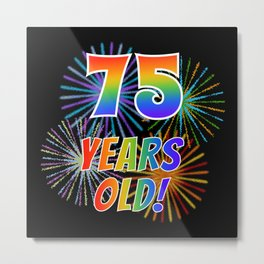 """75th Birthday Themed """"75 YEARS OLD!"""" w/ Rainbow Spectrum Colors + Vibrant Fireworks Inspired Pattern Metal Print"""